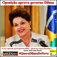Se até oposição aprova Dilma eu também #Quero+Brasil #QueroDilmaDeNovo
