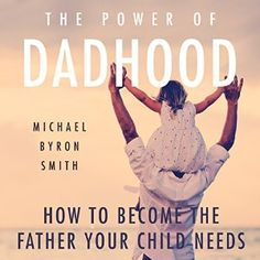 The Power of Dadhood By Michael Smith Narrated by Craig Beck The Power of Dadhood encourages men to father with the knowledge that they are vitally important to the futures of their children. National speaker Michael Byron Smith discusses...