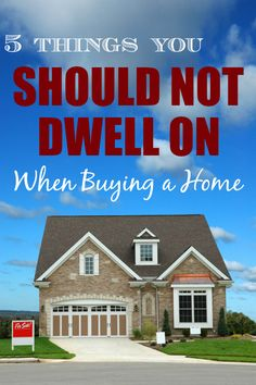 5 Things You Should Not Dwell On When Buying a Home
