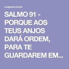 SALMO 91 - PORQUE AOS TEUS ANJOS DARÁ ORDEM, PARA TE GUARDAREM EM TODOS OS CAMINHOS...