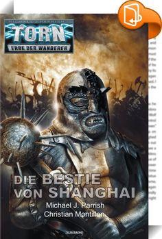Torn 56 - Die Bestie von Shanghai    :  »Mein Name ist Torn. Ich habe das Ende der Menschheit gesehen und trachte danach, es zu verhindern. Dies ist meine Geschichte ...« Auf der fernen Erde, in einer dunklen Vergangenheit, spüren Torn und die Seinen dem Geheimnis nach, das sich um den Wanderer Tattoo rankt und stoßen dabei auf Die Bestie von Shanghai – denn wie sich herausstellt, rankt sich eine alte Prophezeiung um die geheimnisvollen Zeichen, und ein schreckliches Geheimnis wartet a...