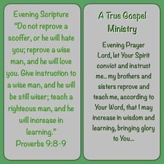 Evening Prayer Lord, let Your Spirit convict and instruct me.. my brothers and sisters reprove and teach me, according to Your Word, that I may increase in wisdom and learning, bringing glory to You... #eveningscripture #eveningprayer #atruegospelministry #scripturequote #biblequote #quote #seekgod #godsword #godislove #gospel #jesus #jesussaves #teamjesus #LHBK #youthministry #preach #testify #pray #rollin4Christ