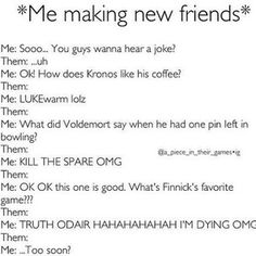 This is why I have no friends!!! Except for Hermione, Katniss, Percy, Harry, Annabeth, Finnick, Luna, Ginny, Fred, George, and Grover.