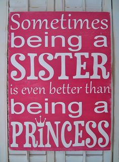Sometimes Being a Sister is Even Better Than Being a Princess-cute for the girls room :)