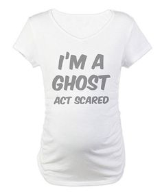 Take a look at this White  I m a Ghost Act Scared  Maternity 2724f873b
