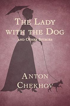 The Lady with the Dog: And Other Stories by Anton Chekhov.     Nine deeply moving and exquisitely crafted tales from a master of the short story.
