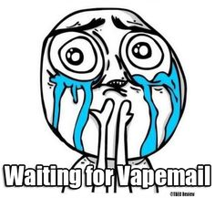 Oh yes, that feeling you get when you are waiting for that awesome vapemail to come! #vapememe #vapingmemes #meme #vapemail #vaping #vapor