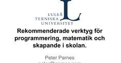 Rekommenderade verktyg för programmering, matematik och skapande i skolan. Peter Parnes peter@parnes.com Luleå tekniska universitet 20151009