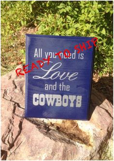 Ready To Ship, All You Need Is Love And The Cowboys wood sign by TheLittleSparkleShop on Etsy https://www.etsy.com/listing/281305350/ready-to-ship-all-you-need-is-love-and