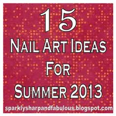 15 Nail Art Ideas for Summer 2013 via @RandomNailArt