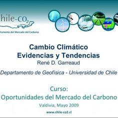 Valdivia, Mayo 2009 Curso: Oportunidades del Mercado del Carbono Cambio Climático Evidencias y Tendencias René D. Garreaud Departamento de Geofísica - Unive. http://slidehot.com/resources/cambio-climatico-evidencias-y-tendencias.57996/