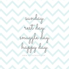 A Fit New Day: Sunday inspiration. Motivational quotes. Snuggle Sunday is all about rest, family, and happy! www.afitnewday.com for more inspiration.