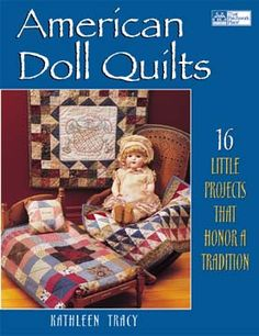 A book of quilt patterns tracing the history of doll quilts - American Doll Quilts by Kathleen Tracy  www.countrylanequilts.com