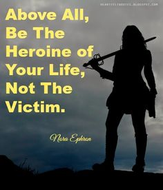 #Quotes: Above all, be the heroine of your life, not the victim.