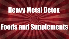 Heavy Metal Detox Foods and Supplements