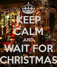 Keep calm waiting for the most wonderful time of the year?! Sounds like its going to be one loooong month!!