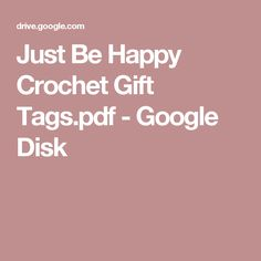 Just Be Happy Crochet Gift Tags.pdf - Google Disk