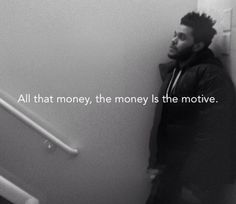 The Weeknd The Morning All that money the money is the...