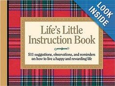 Life's Little Instruction Book: 511 Suggestions, Observations, and Reminders on How to Live a Happy and Rewarding Life by H. Jackson Brown Jr. #books #reading #life