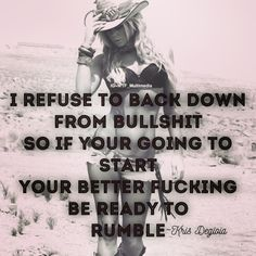 Refuse to back down! Always do the right thing even if it hurts yourself! #krisdegioia #motivation #hustle #bossbabe #wtfmm #dontbackdown #standupforyourself #fightforit #badass #dontmesswithacountrygirl #countrygirlstyle