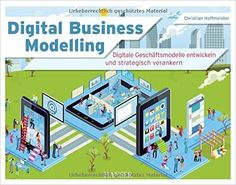Digital Business Modelling: Digitale Geschäftsmodelle entwickeln und strategisch verankern: Amazon.de: Christian Hoffmeister: Bücher Steve Jobs, Marketing, Christian, Business, Books, Products, Hu Ge, Interesting Facts, Things To Do