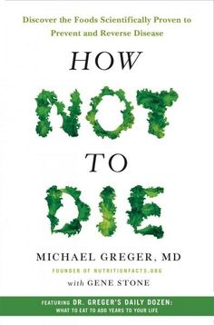From the physician behind the wildly popular website NutritionFacts.org , How Not to Die reveals the groundbreaking scientific evidence behind the only diet that can prevent and reverse many of the ca