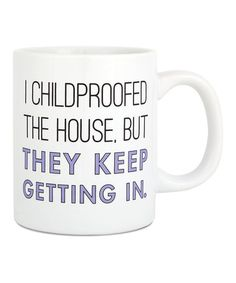 Look what I found on #zulily! 'I Childproofed the House' Coffee Mug #zulilyfinds