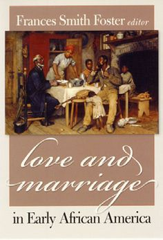 Love and Marriage in Early African America Edited by Frances Smith Foster '64 http://www.lib.miamioh.edu/multifacet/record/mu3ugb3996161