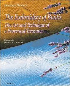 Amazon.co.jp: The Embroidery of Boutis: Art and Technique of a Provencal Treasure: Francine Nicolle, Jean-Louis Aubert, Katharine Haden: 洋書