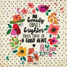 no beauty shines brighter than that of a good heart creative live gi Happy Quotes, Great Quotes, Quotes To Live By, Positive Quotes, Me Quotes, Motivational Quotes, Inspirational Quotes, Positive Vibes, Good Heart Quotes