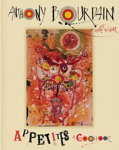 How Badly Do You Want to Preorder Anthony Bourdain's Latest Cookbook