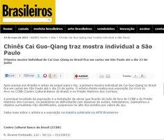 Cai Guo-Qiang - Da Vincis do Povo (até 23 de junho). Veículo: Revista Brasileiros. Data: 14/05/2013. Clique na imagem para ver a matéria completa.