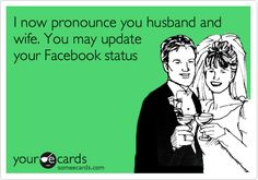 Funny Wedding Ecard: I now pronounce you husband and wife. You may update your Facebook status.