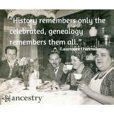 History remembers only the celebrated genealogy remembers them all - Laurence Overmire Family History Quotes, Black History Quotes, History Books, Family Quotes, Genealogy Quotes, Family Genealogy, Genealogy Chart, Nasa History, History Facts