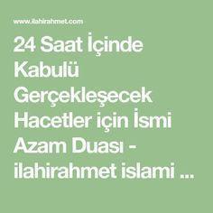24 Saat İçinde Kabulü Gerçekleşecek Hacetler için İsmi Azam Duası - ilahirahmet islami dua sitesi Islam, Mantra, Religion, Prayers, Angela, Furniture Makeover, Dress, Album, Rage