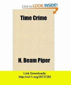Time Crime (9781153728195) H. Beam Piper , ISBN-10: 1153728192  , ISBN-13: 978-1153728195 ,  , tutorials , pdf , ebook , torrent , downloads , rapidshare , filesonic , hotfile , megaupload , fileserve