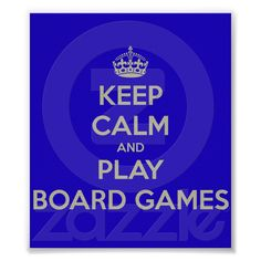 Keep Calm and Play Board Games Poster | Zazzle.co.uk