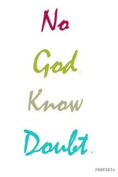 No God. Know doubt.