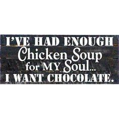 Artistic Reflections 'I've Had Enough Chicken Soup for My Soul…' Textual Art on Dark Wood