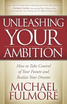 """I decided to republish my book """"Ambition"""" under a new title and cover, """"Unleashing Your Ambition: How To Take Control of Your Future and Realize Your Dreams""""... new book coming soon!!!"""