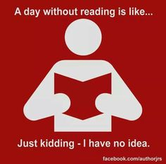 A day without reading is like. just kidding - I have no idea! I Love Books, Good Books, Books To Read, My Books, Book Memes, Book Quotes, Library Humor, I Love Reading, Reading Quotes Kids