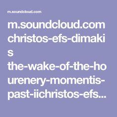 m.soundcloud.com christos-efs-dimakis the-wake-of-the-hourenery-momentis-past-iichristos-efs-dimakis