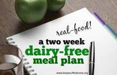 Going dairy free, but not sure where to start? Here's a two week dairy-free meal plan to help you continue to eat yummy real food while staying dairy-free!