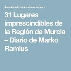 31 Lugares imprescindibles de la Región de Murcia – Diario de Marko Ramius