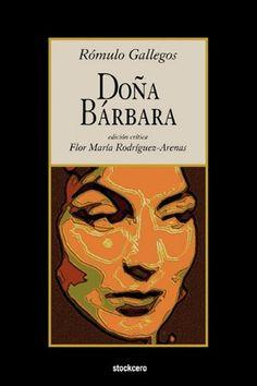 Doña Barbaro de Romulo Gallegos, quien fuera Presidente de Venezuela; formidable novela de una mujer que tuvo que enfrentar el trabajo en el campo.