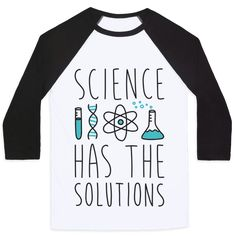 Science Has The Solutions T-Shirts Funny Science Shirts, Science Puns, Science Gifts, Science Fair, Baseball Tees For Women, Teacher Shirts, Cool T Shirts, Printed Shirts, Shirt Designs