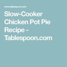 Slow-Cooker Chicken Pot Pie Recipe - Tablespoon.com