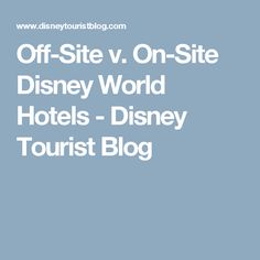 Off-Site v. On-Site Disney World Hotels - Disney Tourist Blog
