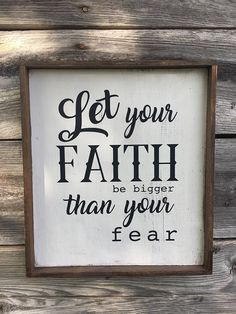 Let Your Faith Be Bigger Than Your Fear Wood Sign 12 x 15