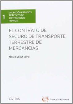El contrato de seguro de transporte terrestre de mercancías / Abel B. Veiga Copo